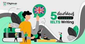 5 เรื่องที่ต้องรู้ ก่อนสอบ IELTS Writing